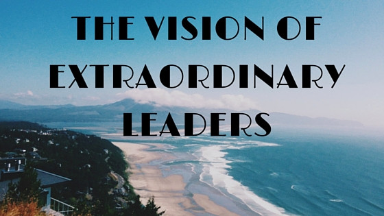 The Vision Of Extraordinary Leaders