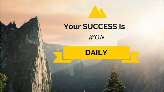 Your Success Is Won Daily