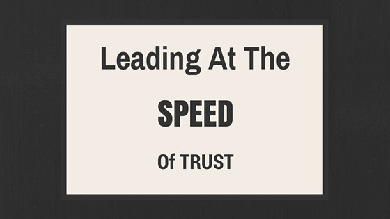 How To Lead At The Speed of Trust