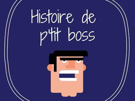 Histoire de p'tit boss