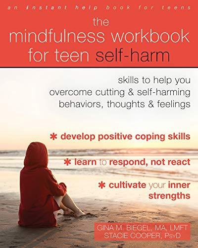 The Mindfulness Workbook for Teen Self-Harm