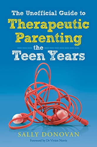 The Unofficial Guide to Therapeutic Parenting the Teen Years