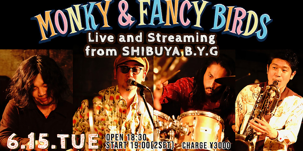 MONKY AND FANCY BIRDS Live and Streaming from 渋谷B.Y.G