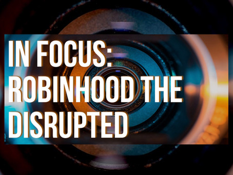 In Focus: Robinhood The Disrupted