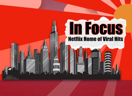 In Focus: Netflix Home of Viral Hits