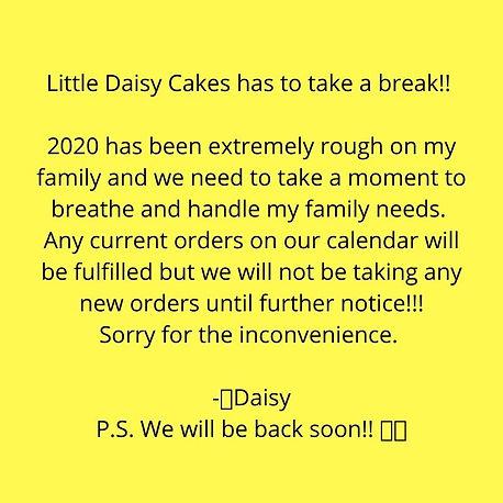 Little Daisy Cakes has to take a break!!