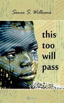 """""""This Too Will Pass"""" Sonia Williams"""