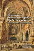 """Libro """"El Monasterio Franciscano de Santa María de Jesús"""""""