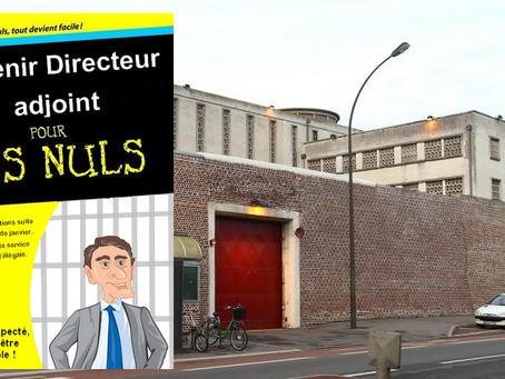Prison d'Amiens : Devenir Directeur adjoint POUR LES NULS !