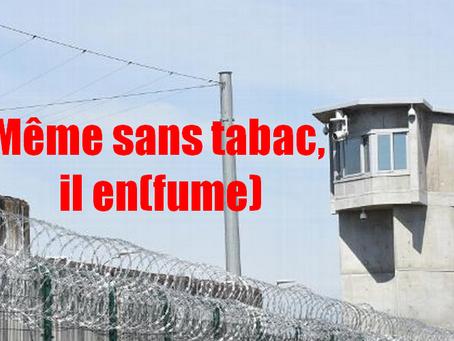 Prison de Moulins : Même sans tabac, il en(fume)