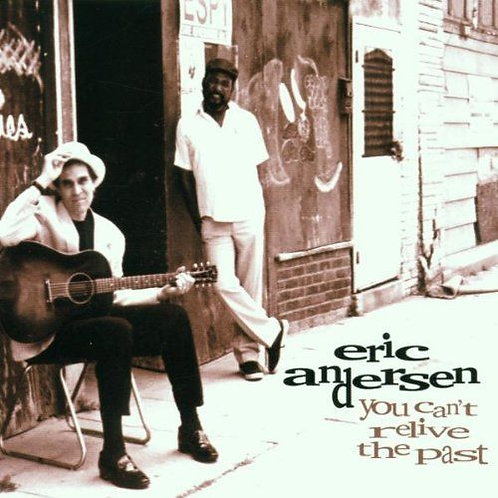 Eric Andersen-You Cant Relive The Past 2000