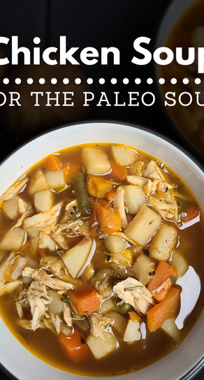 Chicken Soup For The Paleo Soul