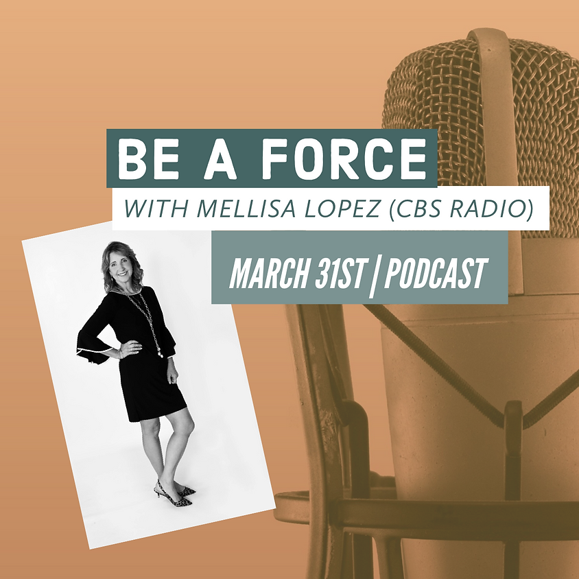 BE A FORCE Podcast with Mellisa Lopez (CBS Radio)