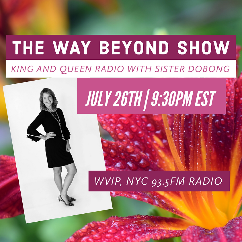 The Way Beyond Show - King and Queen Radio with Sister Dobong, WVIP, NYC 93.5 FM Radio