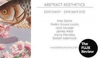 ABSTRACT AESTHETICS Online Collective Exhibition by The FLUX Review Magazine and FLUX Exhibition 22rd March to 23rd April 2021