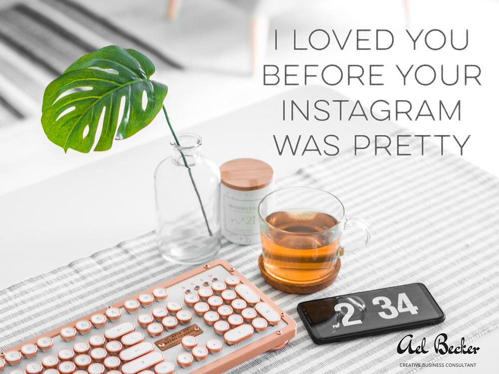 I loved you before your Instagram was Pretty. Ael Becker Creative Business Consultant