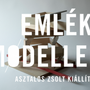 Emlékmodellek - Asztalos Zsolt kiállítása