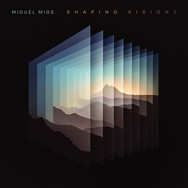 Miguel Migs - Shaping Visions