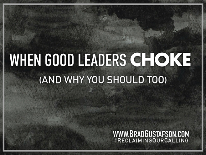 When Good Leaders Choke (and Why You Should Too)