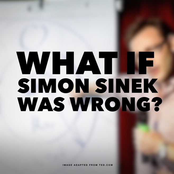 What if Simon Sinek was Wrong?