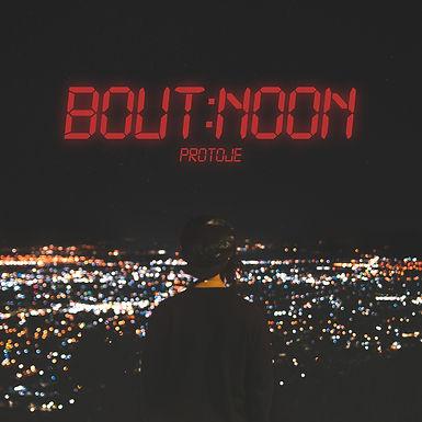 PROTOJE —> NEW SINGLE : « BOUT NOON »