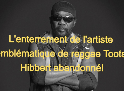 News : L'enterrement de l'artiste emblématique de reggae Toots Hibbert abandonné!