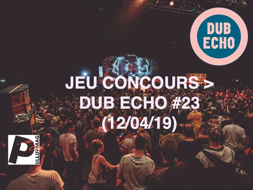 JEU CONCOURS > DUB ECHO #23 (12/04/19) - TOTAAL REZ - PARTENAIRE