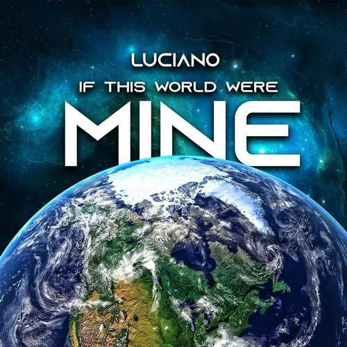 Luciano – If This World Were Mine