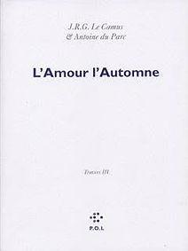 L'Amour l'automne travers III JRG Le Camus Antoine Du Parc POL 2007 Eglogue renaud camus