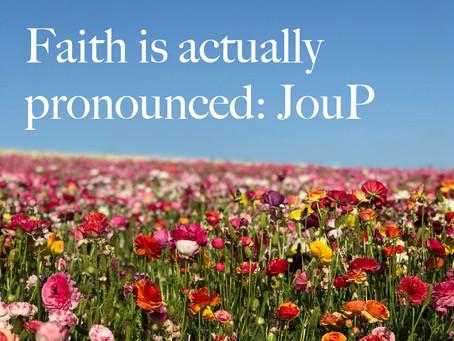 FAITH IS ACTUALLY PRONOUNCED: JOUP
