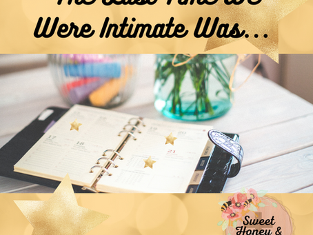 The Last Time We Were Intimate Was...