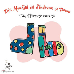 Hoy 21 de marzo DÍA MUNDIAL DEL SÍNDROME DE DOWN
