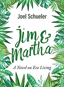 Book Review: Jim & Martha: A Novel on Eco Living by Joel Schueler