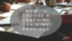 HOW TO CHOOSE A COACHING TRAINING PROVID
