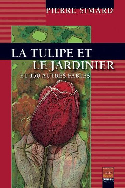 La Tulipe et le Jardinier et 150 autres fables