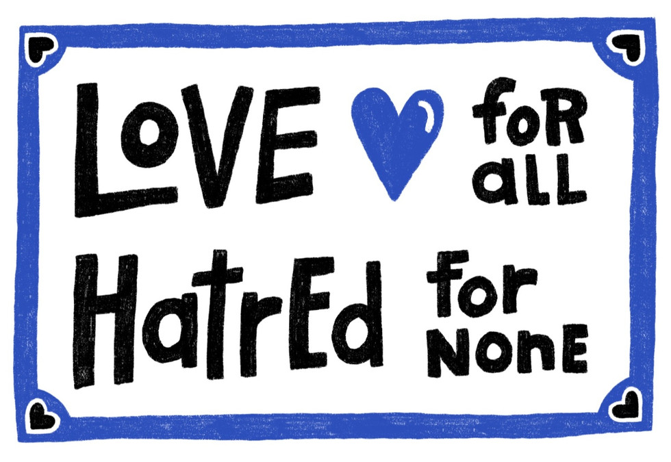 Love for all. Hatred for none.