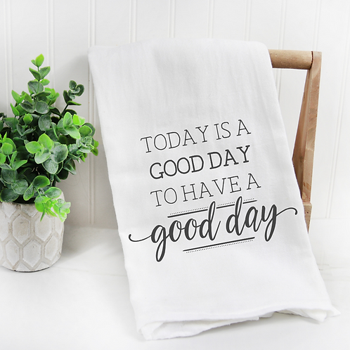 Today is a Good Day for a Good Day Flour Sack Towel