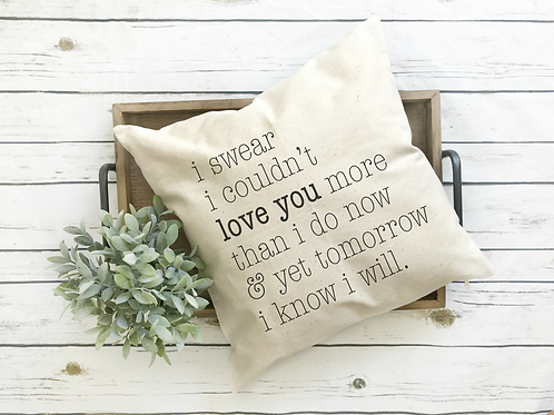 I Swear I Couldn't Love You More Pillow Cover