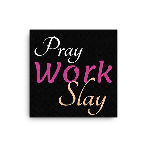 Pray work Slay Canvas