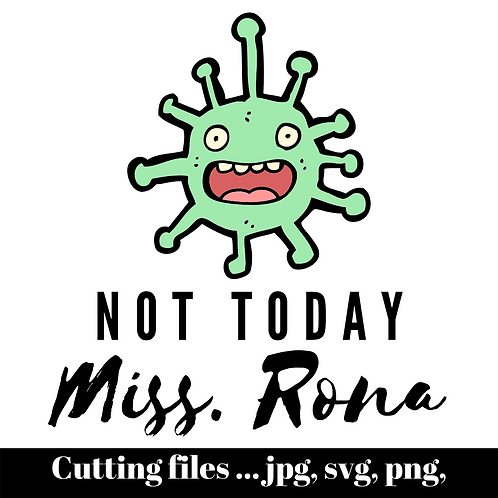 Not Today Miss Rona SVG , files for Cricut, Silhouette