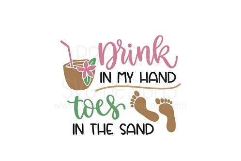 Summer | Drink in my hand toes in the sand SVG