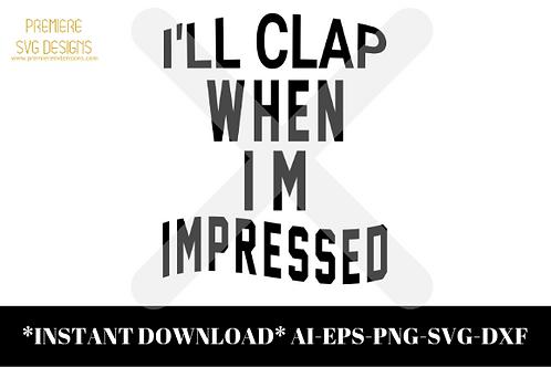 I'll Clap When I'm Impressed SVG