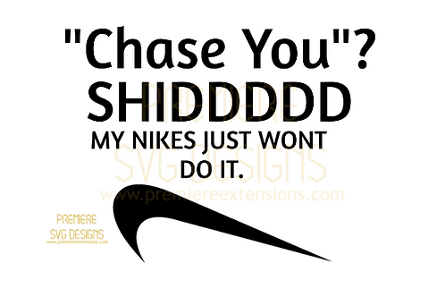 Chase You? My Nikes Just Wont Do It. SVG
