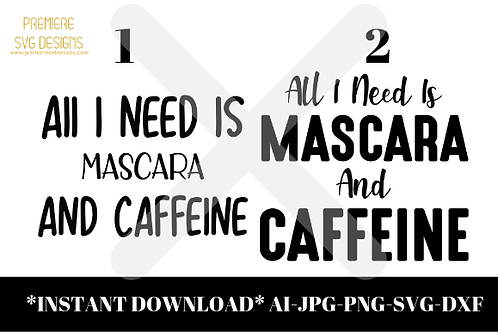 ALL I NEED IS MASCARA AND CAFFEINE Bundle SVG