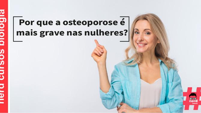 POR QUE A OSTEOPOROSE É MAIS GRAVE EM MULHERES?