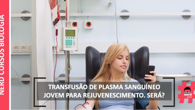 TRANSFUSÃO DE PLASMA SANGUÍNEO JOVEM PARA REJUVENESCIMENTO. SERÁ?