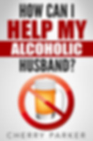How can I Help my Alcoholic Husband by Cherry Parker