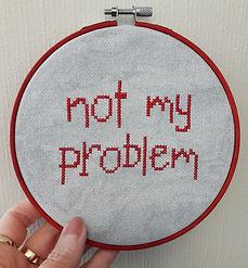 Not My Problem cross stitch pattern
