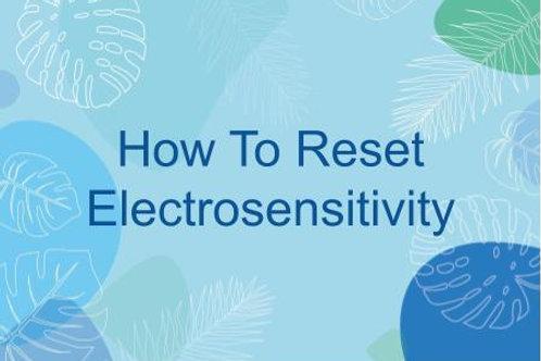 Resetting Electrosensitivity - Factsheet
