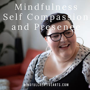Mindfulness Self Compassion and Presence